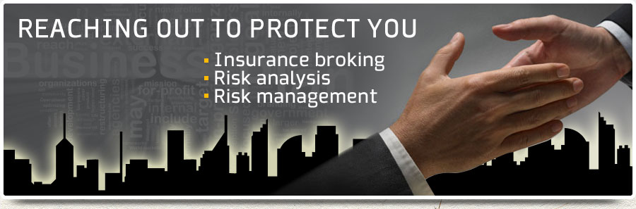 Reaching out to protect you - Insurance broking - Risk analysis - Risk management