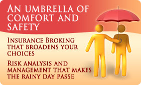 An umbrella of comfort and safety - Insurance Broking that broadens your choices - Risk analysis and management that makes the rainy day passe